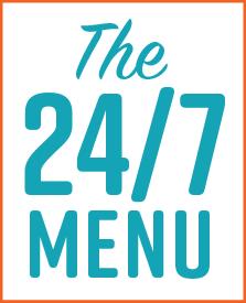 The 24/7 Menu